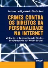 Capa do livro: Crimes Contra os Direitos da Personalidade na Internet - Violações e Reparações de Direitos Fundamentais nas Redes Sociais, Luziane de Figueiredo Simão Leal