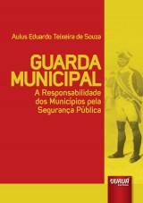 Capa do livro: Guarda Municipal - A Responsabilidade dos Munic�pios pela Seguran�a P�blica, Aulus Eduardo Teixeira de Souza