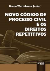 Capa do livro: Novo C�digo de Processo Civil e os Direitos Repetitivos, Bruno Wurmbauer Junior
