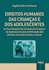 Capa do livro: Direitos Humanos das Crian�as e dos Adolescentes - As Contribui��es do Estatuto da Crian�a e do Adolescente para a Efetiva��o dos Direitos Humanos Infanto-Juvenis, Ang�lica Barroso Bastos