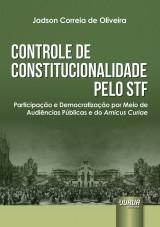 Capa do livro: Controle de Constitucionalidade pelo STF - Participação e Democratização por Meio de Audiências Públicas e do Amicus Curiae, Jadson Correia de Oliveira