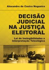 Capa do livro: Decisão Judicial na Justiça Eleitoral, Alexandre de Castro Nogueira