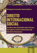 Capa do livro: Direito Internacional Social - An�lise das Decis�es das Cortes Europeia e Interamericana de Direitos Humanos, Monique Fernandes Santos Matos