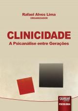Capa do livro: Clinicidade - A Psicanálise entre Gerações, Organizador: Rafael Alves Lima