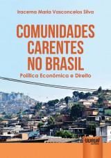 Capa do livro: Comunidades Carentes no Brasil - Política Econômica e Direito, Iracema Maria Vasconcelos Silva