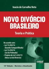 Capa do livro: Novo Divórcio Brasileiro - Teoria e Prática - De acordo com Lei 13.058/14 (Guarda Compartilhada), Lei 13.010/14 (Lei da Palmada) e Projeto de Lei 5.432/13 (Nova Lei do Divórcio), Inacio de Carvalho Neto