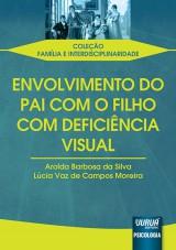 Capa do livro: Envolvimento do Pai com o Filho com Deficiência Visual, Aroldo Barbosa da Silva e Lúcia Vaz de Campos Moreira