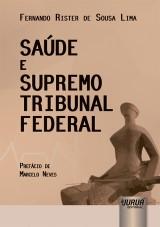 Capa do livro: Saúde e Supremo Tribunal Federal - Prefácio de Marcelo Neves, Fernando Rister de Sousa Lima