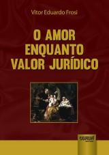 Capa do livro: Amor Enquanto Valor Jurídico, O, Vitor Eduardo Frosi