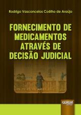 Capa do livro: Fornecimento de Medicamentos Através de Decisão Judicial, Rodrigo Vasconcelos Coêlho de Araújo