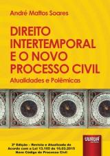 Capa do livro: Direito Intertemporal e o Novo Processo Civil - Atualidades e Polêmicas, André Mattos Soares