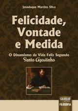 Capa do livro: Felicidade, Vontade e Medida - O Dinamismo da Vida Feliz Segundo Santo Agostinho, Josadaque Martins Silva
