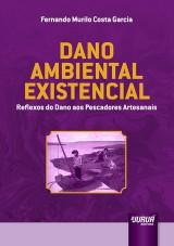 Capa do livro: Dano Ambiental Existencial - Reflexos do Dano aos Pescadores Artesanais, Fernando Murilo Costa Garcia
