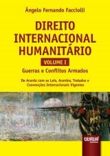 Capa do livro: Direito Internacional Humanitário - Volume I - Guerras e Conflitos Armados - De Acordo com as Leis, Acordos, Tratados e Convenções Internacionais Vigentes, Ângelo Fernando Facciolli