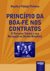 Capa do livro: Princípio da Boa-Fé nos Contratos - O Percurso Teórico e sua Recepção no Direito Brasileiro, Rosalice Fidalgo Pinheiro