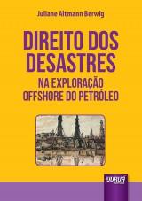 Capa do livro: Direito dos Desastres na Exploração Offshore do Petróleo, Juliane Altmann Berwig