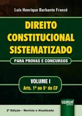 Capa do livro: Direito Constitucional Sistematizado - Para Provas e Concursos - Volume I - Arts. 1º ao 5º da CF, Luís Henrique Barbante Franzé