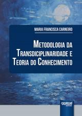 Capa do livro: Metodologia da Transdisciplinaridade e Teoria do Conhecimento, Maria Francisca Carneiro
