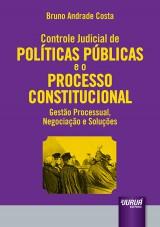 Capa do livro: Controle Judicial de Políticas Públicas e o Processo Constitucional - Gestão Processual, Negociação e Soluções, Bruno Andrade Costa