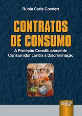 Capa do livro: Contratos de Consumo - A Prote��o Constitucional do Consumidor contra a Discrimina��o, Rubia Carla Goedert