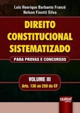 Capa do livro: Direito Constitucional Sistematizado - Para Provas e Concursos - Volume III - Arts. 136 ao 250 da CF, Lu�s Henrique Barbante Franz� e Nelson Finotti Silva