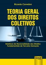 Capa do livro: Teoria Geral dos Direitos Coletivos - Releitura da Racionalidade dos Direitos Fundamentais de Terceira Geração, Ricardo Cavedon