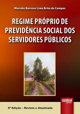 Capa do livro: Regime Pr�prio de Previd�ncia Social dos Servidores P�blicos, 6� Edi��o � Revista e Atualizada, Marcelo Barroso Lima Brito de Campos