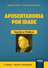 Capa do livro: Aposentadoria por Idade - Teoria e Prática, Melissa Folmann e João Marcelino Soares