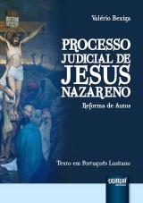 Capa do livro: Processo Judicial de Jesus Nazareno - Reforma de Autos - Texto em Portugu�s Lusitano, Val�rio Bexiga