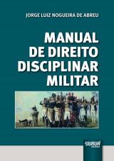 Capa do livro: Manual de Direito Disciplinar Militar, Jorge Luiz Nogueira de Abreu