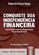 Capa do livro: Conquiste Sua Independência Financeira - Guia Prático para sua Organização Financeira Pessoal - Prefácio de Mauro Halfeld - Mini Book, Roberto Frizzo Hepp