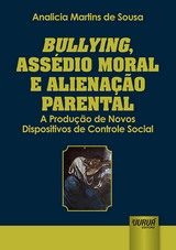 Capa do livro: Bullying, Assédio Moral e Alienação Parental, Analicia Martins de Sousa
