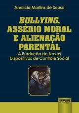 Capa do livro: Bullying, Assédio Moral e Alienação Parental, Analicia Martins de Sousa