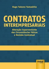 Capa do livro: Contratos Interempresariais - Alteração Superveniente das Circunstâncias Fáticas e Revisão Contratual, Hugo Tubone Yamashita