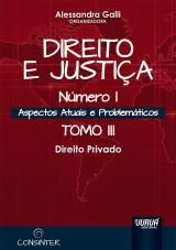Capa do livro: Direito e Justiça - Número I - Aspectos Atuais e Problemáticos - Tomo III - Direito Privado, Organizadora: Alessandra Galli
