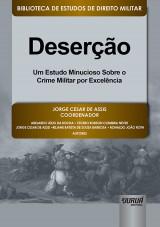Capa do livro: Deserção - Um Estudo Minucioso Sobre o Crime Militar por Excelência, Coordenador: Jorge Cesar de Assis