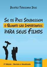 Capa do livro: Se os Pais Soubessem o Quanto s�o Importantes para seus Filhos, 3� Edi��o � Revista e Atualizada, Beatriz Teresinha Dias