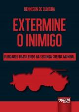 Capa do livro: Extermine o Inimigo � Blindados Brasileiros na Segunda Guerra Mundial, Dennison de Oliveira