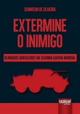 Capa do livro: Extermine o Inimigo – Blindados Brasileiros na Segunda Guerra Mundial, Dennison de Oliveira