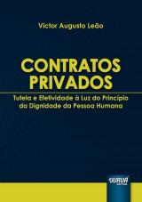 Capa do livro: Contratos Privados - Tutela e Efetividade à Luz do Princípio da Dignidade da Pessoa Humana, Victor Augusto Leão