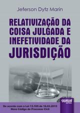 Capa do livro: Relativização da Coisa Julgada e Inefetividade da Jurisdição – De acordo com a Lei 13.105 de 16.03.2015 – Novo Código de Processo Civil, Jeferson Dytz Marin