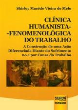 Capa do livro: Clínica Humanista-Fenomenológica do Trabalho, Shirley Macêdo Vieira de Melo
