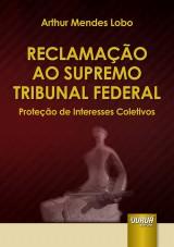 Capa do livro: Reclamação ao Supremo Tribunal Federal, Arthur Mendes Lobo