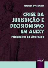 Capa do livro: Crise da Jurisdição e Decisionismo em Alexy – Prisioneiros da Liberdade, Jeferson Dytz Marin