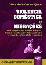 Capa do livro: Violência Doméstica e Migrações – Estudo Comparado das Legislações Portuguesa, Brasileira e Espanhola Sobre Violência Doméstica e Feminicídio em Comunidades de Imigrantes, Olívia Maria Cardoso Gomes