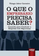 Capa do livro: O Que o Empresário Precisa Saber? - Consulta para Conduzir a Empresa com Segurança, Thiago Jabur Carneiro