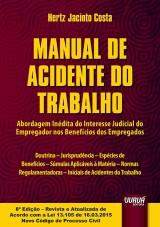 Capa do livro: Manual de Acidente do Trabalho - Abordagem Inédita do Interesse Judicial do Empregador nos Benefícios dos Empregados, Hertz Jacinto Costa