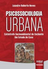 Capa do livro: Psicossociologia Urbana - Catástrofe Socioambiental de Enchente - Um Estudo de Caso, Leandro Roberto Neves