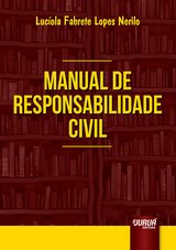 Capa do livro: Manual de Responsabilidade Civil, Lucíola Fabrete Lopes Nerilo