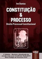 Capa do livro: Constituição & Processo - Direito Processual Constitucional, Ivo Dantas